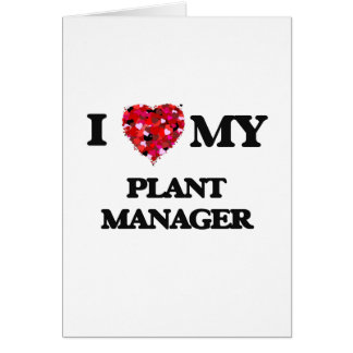 I love my Plant Manager Greeting Card