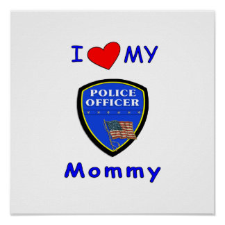 I Love My Police Mommy Poster