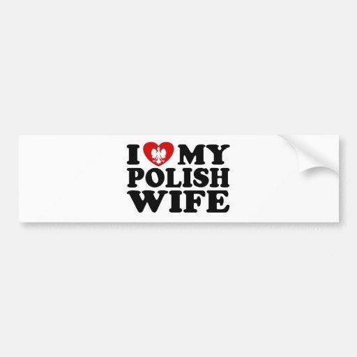 I Love My Polish Wife Bumper Stickers