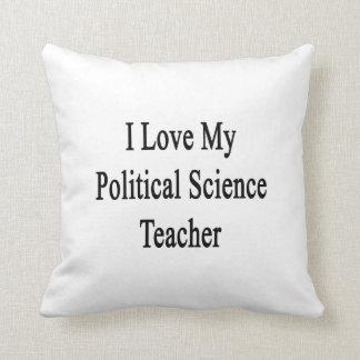 I Love My Political Science Teacher Pillows