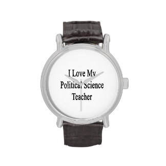I Love My Political Science Teacher Wrist Watch