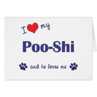 I Love My Poo-Shi (Male Dog) Greeting Card