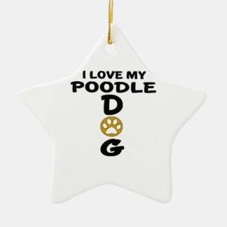 I Love My Poodle Dog Designs Ceramic Star Decoration