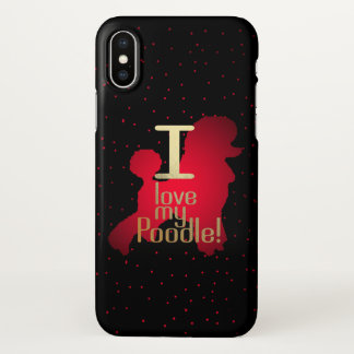 I Love My Poodle! iphone X case