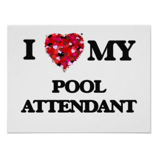 I love my Pool Attendant Poster