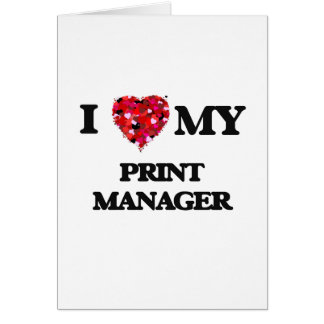 I love my Print Manager Greeting Card