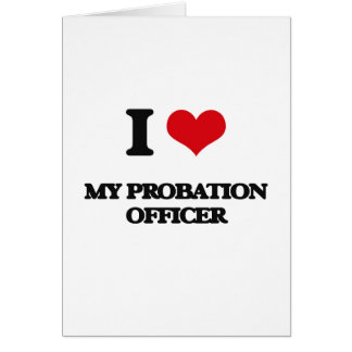 I Love My Probation Officer Card