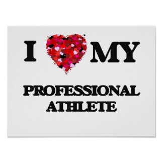 I love my Professional Athlete Poster