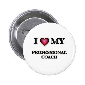 I love my Professional Coach 6 Cm Round Badge