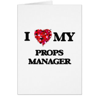 I love my Props Manager Greeting Card
