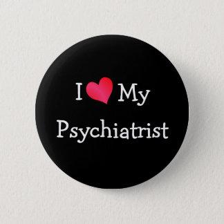 I Love My Psychiatrist 6 Cm Round Badge
