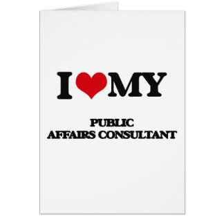 I love my Public Affairs Consultant Greeting Card