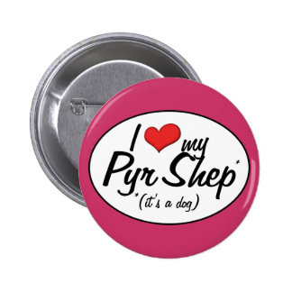 I Love My Pyr Shep It s a Dog Pinback Buttons