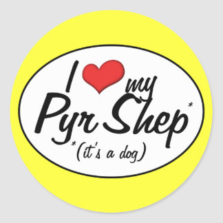 I Love My Pyr Shep It s a Dog Round Sticker