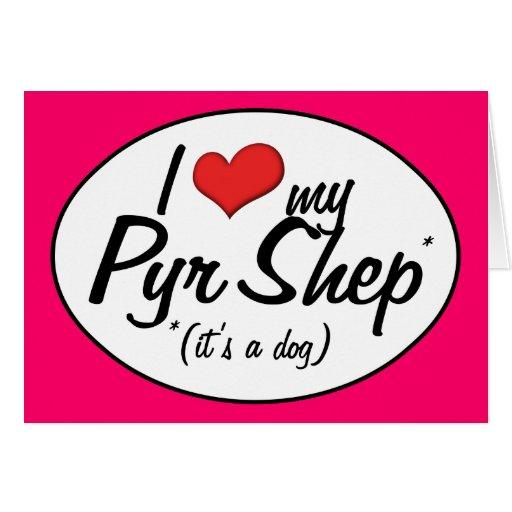 I Love My Pyr Shep (It's a Dog) Greeting Card