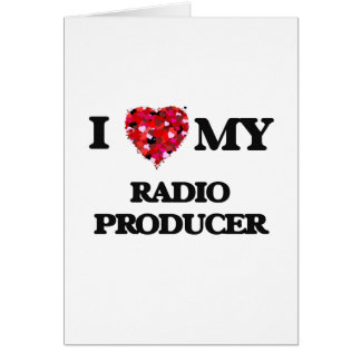 I love my Radio Producer Greeting Card