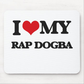 I Love My RAP DOGBA Mousepads