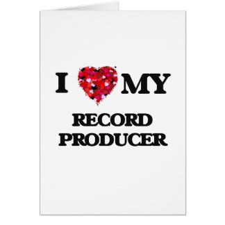 I love my Record Producer Greeting Card