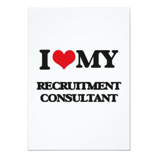 """I love my Recruitment Consultant 5"""" X 7"""" Invitation Card"""