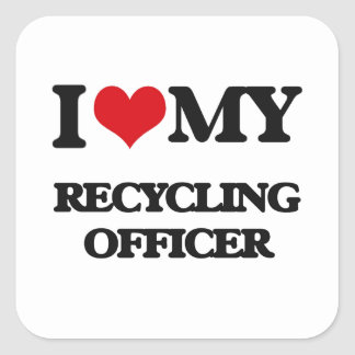 I love my Recycling Officer Square Stickers