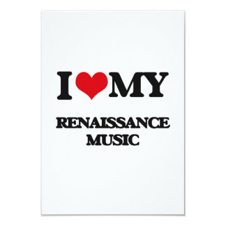"I Love My RENAISSANCE MUSIC 3.5"" X 5"" Invitation Card"