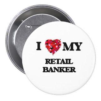 I love my Retail Banker 7.5 Cm Round Badge