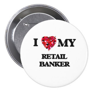 I love my Retail Banker 7.5 Cm Round Badge