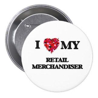 I love my Retail Merchandiser 7.5 Cm Round Badge