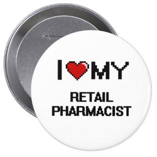I love my Retail Pharmacist 10 Cm Round Badge