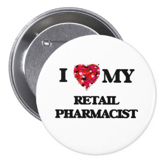 I love my Retail Pharmacist 3 Inch Round Button