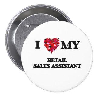I love my Retail Sales Assistant 7.5 Cm Round Badge