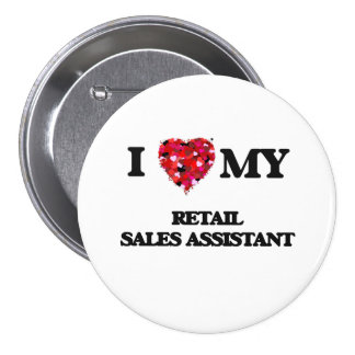 I love my Retail Sales Assistant 7.5 Cm Round Badge