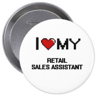 I love my Retail Sales Assistant 10 Cm Round Badge