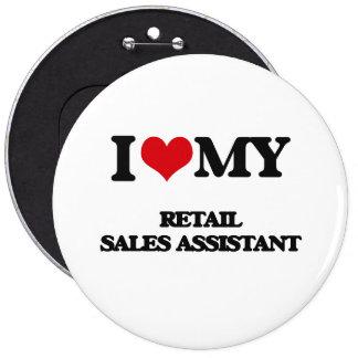 I love my Retail Sales Assistant 6 Cm Round Badge