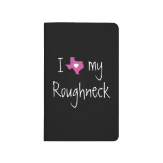 I Love My Roughneck Journal