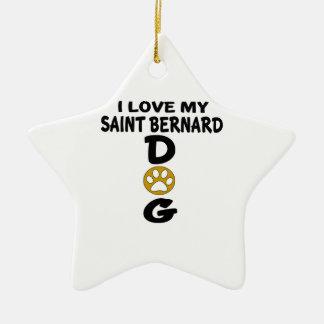 I Love My Saint Bernard Dog Designs Ceramic Star Decoration