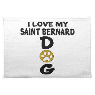 I Love My Saint Bernard Dog Designs Placemat