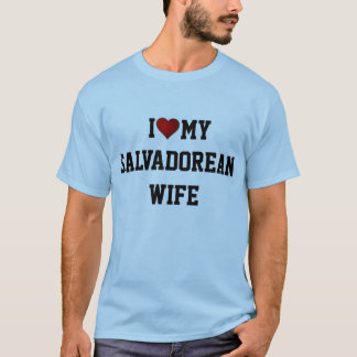 I LOVE MY SALVADOREAN WIFE T-Shirt