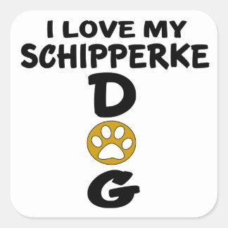 I Love My Schipperke Dog Designs Square Sticker