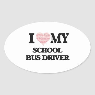 I love my School Bus Driver (Heart Made from Words Oval Sticker