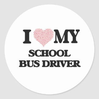 I love my School Bus Driver (Heart Made from Words Round Sticker