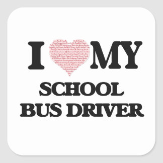 I love my School Bus Driver (Heart Made from Words Square Sticker