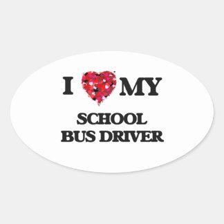 I love my School Bus Driver Oval Sticker