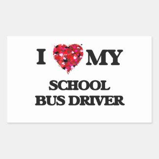 I love my School Bus Driver Rectangular Sticker