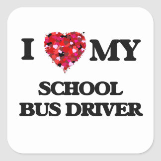 I love my School Bus Driver Square Sticker