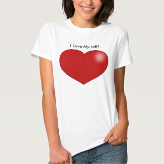 I love my self t shirt