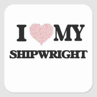 I love my Shipwright (Heart Made from Words) Square Sticker