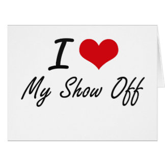 I Love My Show-Off Big Greeting Card