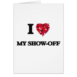 I Love My Show-Off Greeting Card