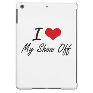 I Love My Show-Off iPad Air Case